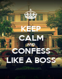 KEEP CALM AND CONFESS LIKE A BOSS - Personalised Poster A1 size