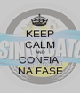 KEEP CALM AND CONFIA  NA FASE - Personalised Poster A1 size
