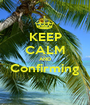 KEEP CALM AND Confirming  - Personalised Poster A1 size