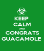 KEEP  CALM AND CONGRATS GUACAMOLE  - Personalised Poster A1 size