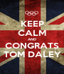 KEEP CALM AND CONGRATS TOM DALEY - Personalised Poster A1 size