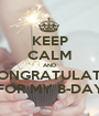 KEEP CALM AND CONGRATULATE  FOR MY B-DAY - Personalised Poster A1 size