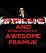 KEEP CALM AND CONGRATULATE THE  AWESOME PRAMUK - Personalised Poster A1 size
