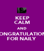 KEEP CALM AND CONGRATULATIONS FOR NAILY  - Personalised Poster A1 size