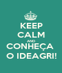 KEEP CALM AND CONHEÇA  O IDEAGRI! - Personalised Poster A1 size