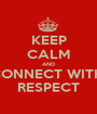 KEEP CALM AND CONNECT WITH  RESPECT - Personalised Poster A1 size