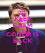 KEEP CALM AND CONOR IS BACK - Personalised Poster A1 size