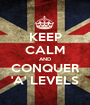 KEEP CALM AND CONQUER 'A' LEVELS - Personalised Poster A1 size