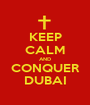 KEEP CALM AND CONQUER DUBAI - Personalised Poster A1 size