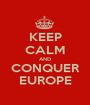 KEEP CALM AND CONQUER EUROPE - Personalised Poster A1 size