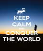 KEEP CALM AND CONQUER THE WORLD - Personalised Poster A1 size