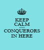 KEEP CALM AND CONQUERORS IN HERE - Personalised Poster A1 size