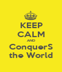 KEEP CALM AND ConquerS the World - Personalised Poster A1 size