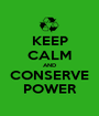 KEEP CALM AND CONSERVE POWER - Personalised Poster A1 size