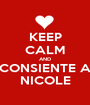 KEEP CALM AND CONSIENTE A NICOLE - Personalised Poster A1 size