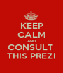 KEEP CALM AND CONSULT  THIS PREZI - Personalised Poster A1 size