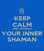 KEEP CALM AND CONSULT YOUR INNER SHAMAN - Personalised Poster A1 size