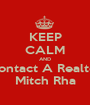 KEEP CALM AND Contact A Realtor Mitch Rha - Personalised Poster A1 size