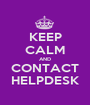 KEEP CALM AND CONTACT HELPDESK - Personalised Poster A1 size
