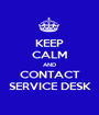 KEEP CALM AND CONTACT SERVICE DESK - Personalised Poster A1 size