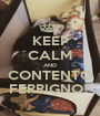 KEEP CALM AND CONTENTO FERRIGNO? - Personalised Poster A1 size