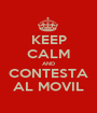 KEEP CALM AND CONTESTA AL MOVIL - Personalised Poster A1 size