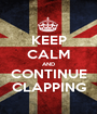 KEEP CALM AND CONTINUE CLAPPING - Personalised Poster A1 size