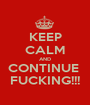 KEEP CALM AND CONTINUE  FUCKING!!! - Personalised Poster A1 size