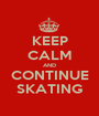 KEEP CALM AND CONTINUE SKATING - Personalised Poster A1 size
