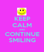 KEEP CALM AND CONTINUE SMILING - Personalised Poster A1 size