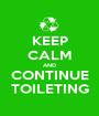 KEEP CALM AND CONTINUE TOILETING - Personalised Poster A1 size