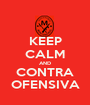 KEEP CALM AND CONTRA OFENSIVA - Personalised Poster A1 size