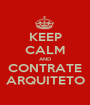 KEEP CALM AND CONTRATE ARQUITETO - Personalised Poster A1 size
