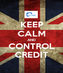 KEEP CALM AND CONTROL CREDIT - Personalised Poster A1 size