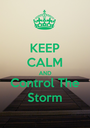 KEEP CALM AND Control The Storm - Personalised Poster A1 size