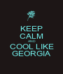 KEEP CALM AND COOL LIKE GEORGIA - Personalised Poster A1 size