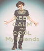 KEEP CALM AND COOL My Friends - Personalised Poster A1 size