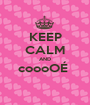 KEEP CALM AND coooOÉ   - Personalised Poster A1 size
