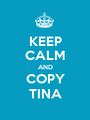 KEEP CALM AND COPY TINA - Personalised Poster A1 size