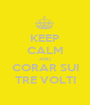 KEEP CALM AND CORAR SUI TRE VOLTI - Personalised Poster A1 size