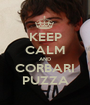 KEEP CALM AND CORBARI PUZZA - Personalised Poster A1 size