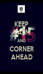 KEEP CALM AND CORNER AHEAD - Personalised Poster A1 size