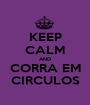 KEEP CALM AND CORRA EM CIRCULOS - Personalised Poster A1 size