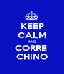 KEEP CALM AND CORRE  CHINO - Personalised Poster A1 size