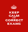KEEP CALM AND CORRECT EXAMS - Personalised Poster A1 size