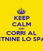 KEEP CALM AND CORRI AL NINETNINE LO SPAZIO - Personalised Poster A1 size