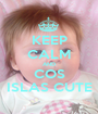 KEEP CALM AND COS ISLAS CUTE - Personalised Poster A1 size