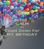 KEEP CALM and Count Down For MY BIRTHDAY - Personalised Poster A1 size