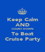Keep Calm AND COUNT DOWN To Boat Cruise Party - Personalised Poster A1 size
