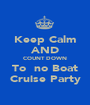 Keep Calm AND COUNT DOWN To  no Boat Cruise Party - Personalised Poster A1 size